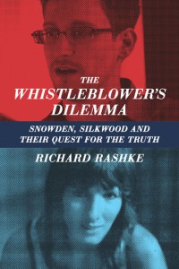 Edward Snowden - Karen Silkwood - The Whistleblower's Dilemma by Richard Rashke